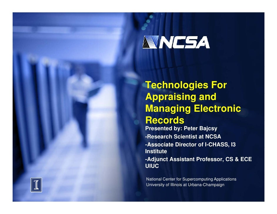 Technologies For Appraising and A    i i     d Managing Electronic Records Presented by: Peter Bajcsy -Research Scientist ...