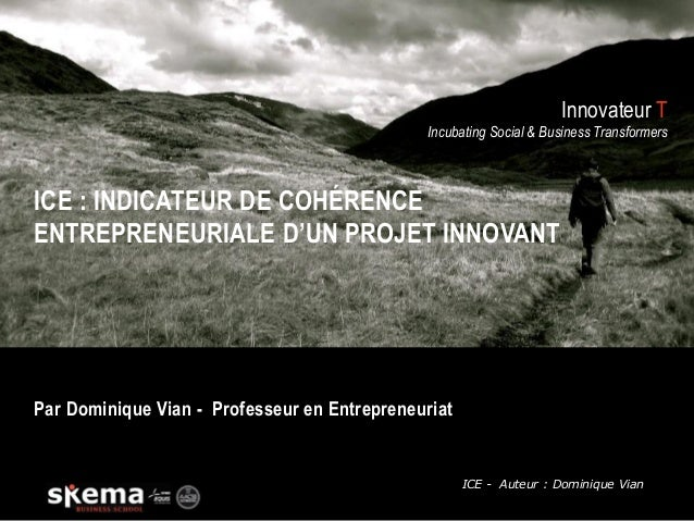 Innovateur T Incubating Social & Business Transformers ICE : INDICATEUR DE COHÉRENCE ENTREPRENEURIALE D'UN PROJET INNOVANT...
