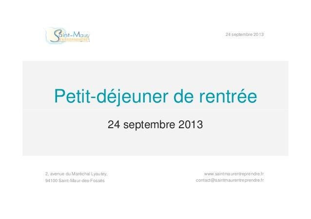 Petit-déjeuner de rentrée 24 septembre 2013 24 septembre 2013 2, avenue du Maréchal Lyautey, contact@saintmaurentreprendre...