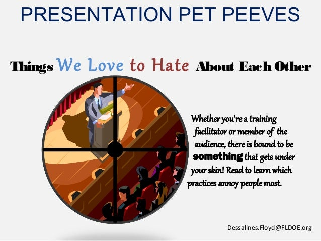 PRESENTATION PET PEEVESThings We Love to Hate About Each OtherDessalines.Floyd@FLDOE.org