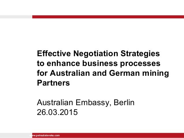 www.petrazlatevska.com Effective Negotiation Strategies to enhance business processes for Australian and German mining Par...