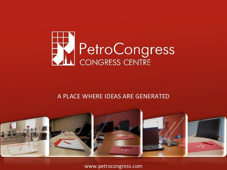 www.petrocongress. com A PLACE WHERE IDEAS ARE GENERATED