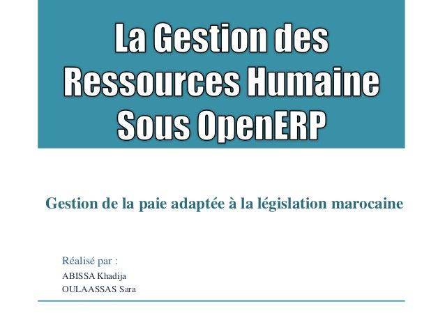 Réalisé par : ABISSA Khadija OULAASSAS Sara Gestion de la paie adaptée à la législation marocaine