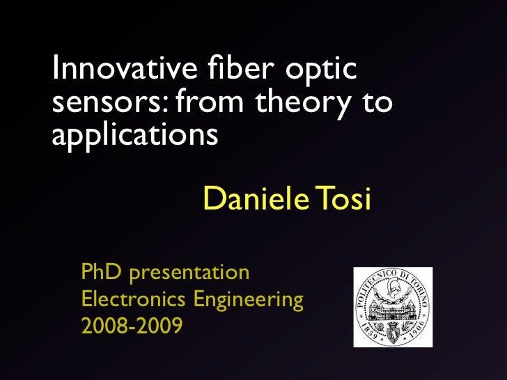 Innovative fiber opticsensors: from theory toapplications             Daniele Tosi PhD presentation Electronics Engineering...