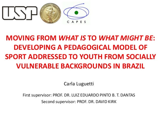 27/06/2013 1 MOVING FROM WHAT IS TO WHAT MIGHT BE: DEVELOPING A PEDAGOGICAL MODEL OF SPORT ADDRESSED TO YOUTH FROM SOCIALL...