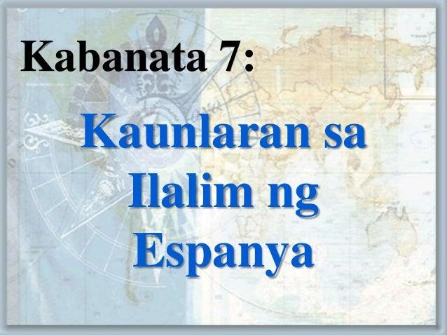 Kabanata 7:Kaunlaran saIlalim ngEspanya