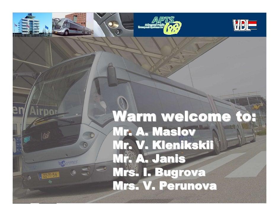 Warm welcome to:     Mr. A. Maslov     Mr. V. Klenikskii     Mr. A. Janis     Mrs. I. Bugrova     Mrs. V. Perunova        ...