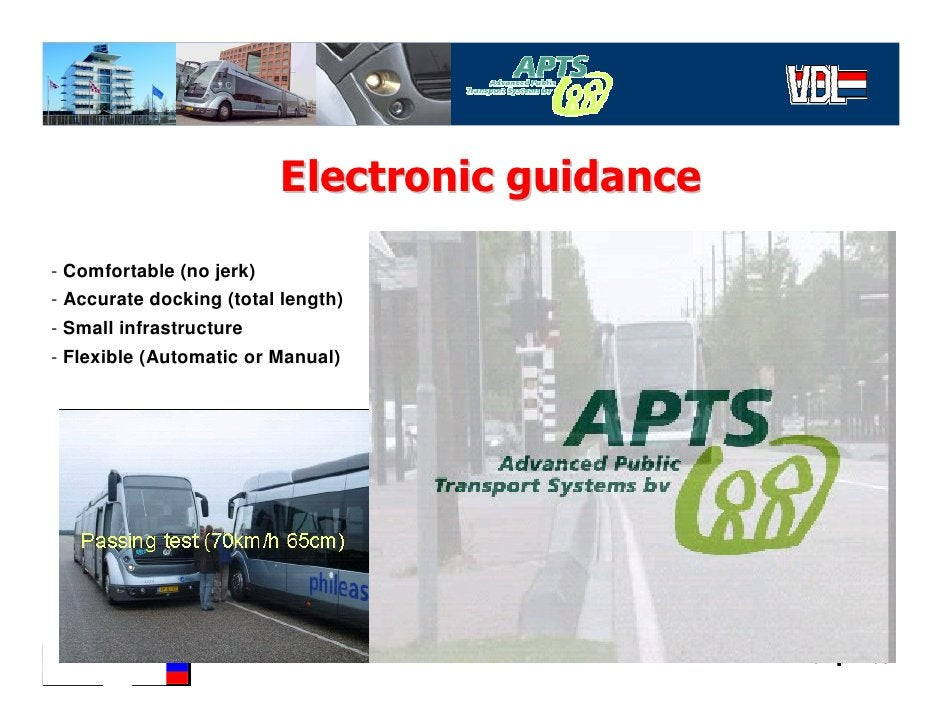 Electronic guidance - Comfortable (no jerk) - Accurate docking (total length) - Small infrastructure - Flexible (Automatic...