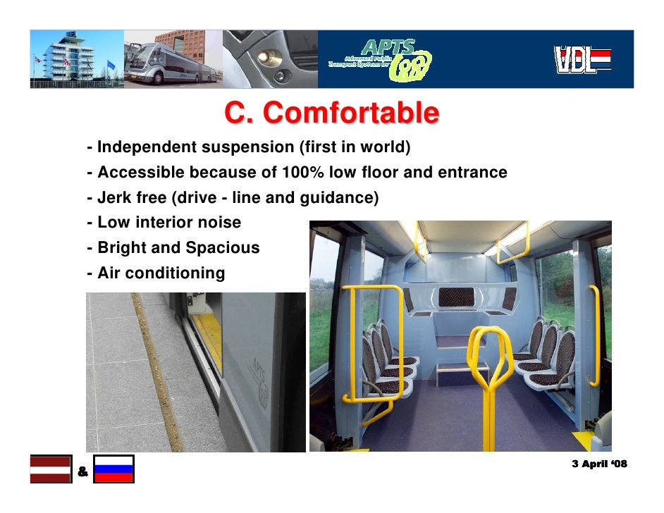 C. Comfortable - Independent suspension (first in world) - Accessible because of 100% low floor and entrance - Jerk free (...