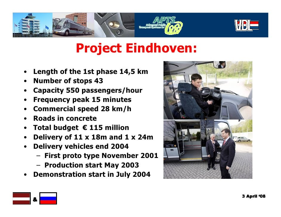 Project Eindhoven: • Length of the 1st phase 14,5 km • Number of stops 43 • Capacity 550 passengers/hour • Frequency peak ...
