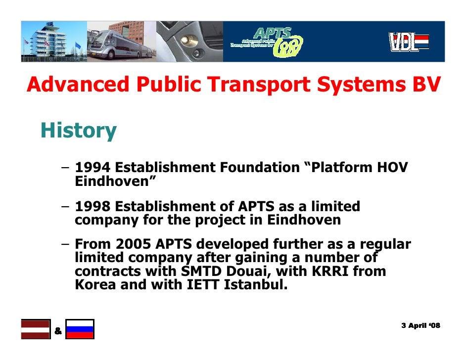 """Advanced Public Transport Systems BV   History    – 1994 Establishment Foundation """"Platform HOV      Eindhoven""""    – 1998 ..."""