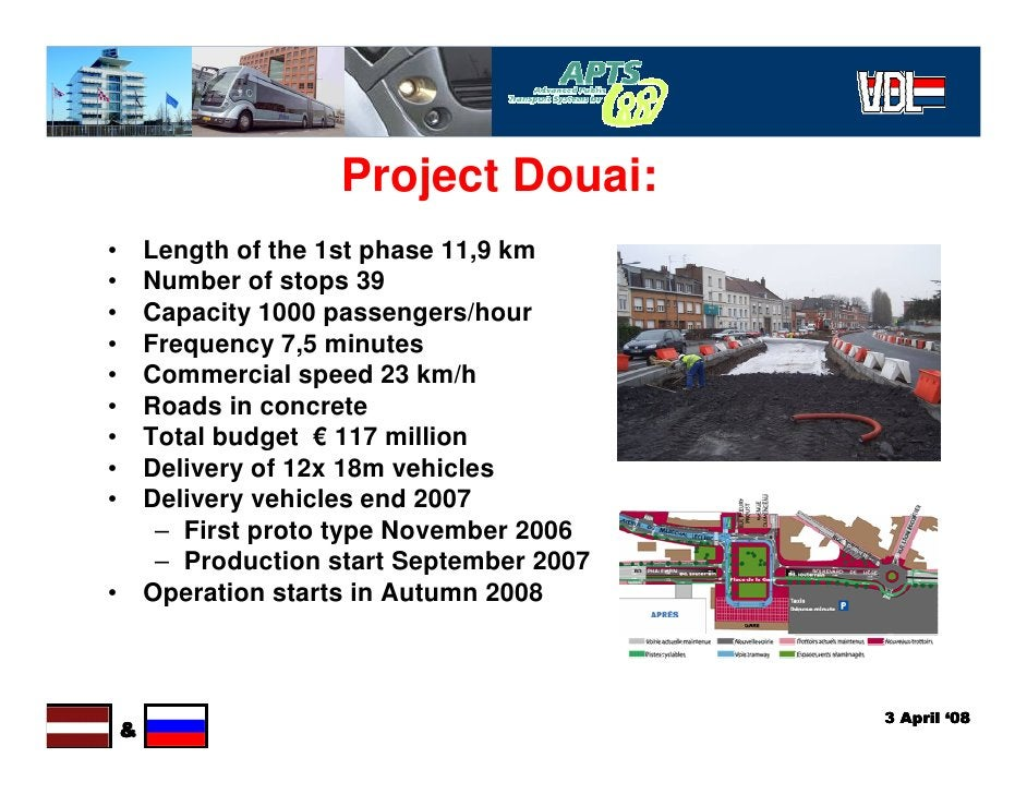 Project Douai: • Length of the 1st phase 11,9 km • Number of stops 39 • Capacity 1000 passengers/hour • Frequency 7,5 minu...