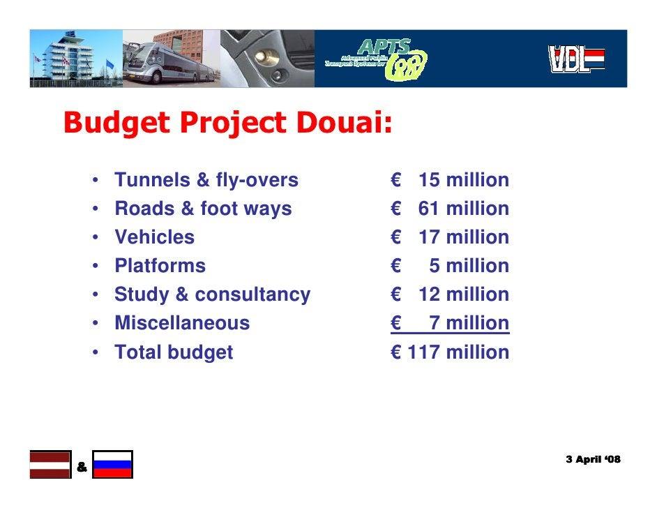 Budget Project Douai:     •   Tunnels & fly-overs   € 15 million     •   Roads & foot ways     € 61 million     •   Vehicl...