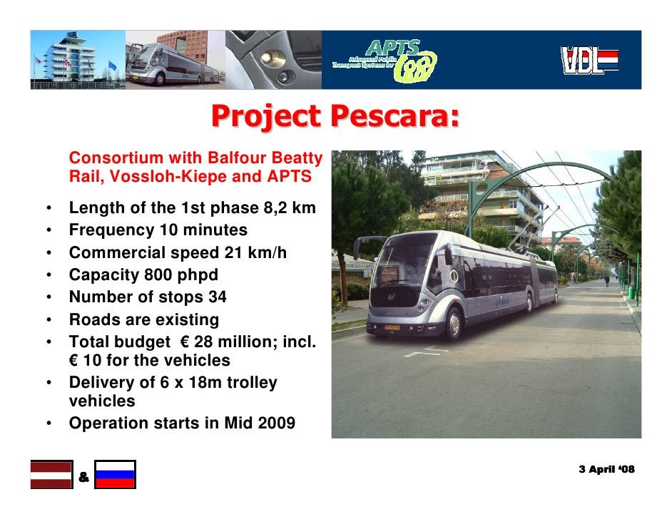 Project Pescara:     Consortium with Balfour Beatty     Rail, Vossloh-Kiepe and APTS • Length of the 1st phase 8,2 km • Fr...