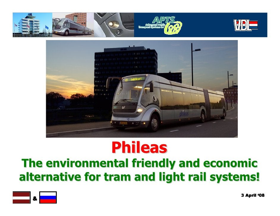 Phileas The environmental friendly and economic alternative for tram and light rail systems!                              ...