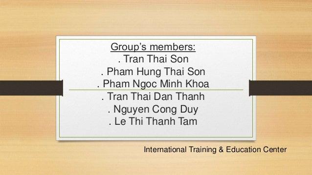 Group's members:  . Tran Thai Son  . Pham Hung Thai Son  . Pham Ngoc Minh Khoa  . Tran Thai Dan Thanh  . Nguyen Cong Duy  ...