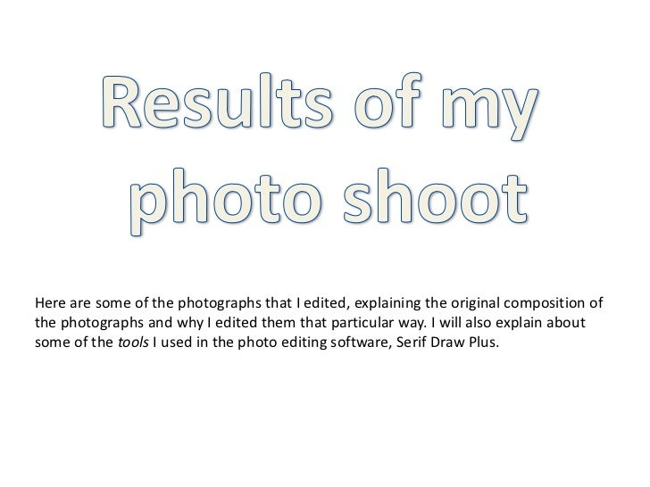 Results of my <br />photo shoot<br />Here are some of the photographs that I edited, explaining the original composition o...