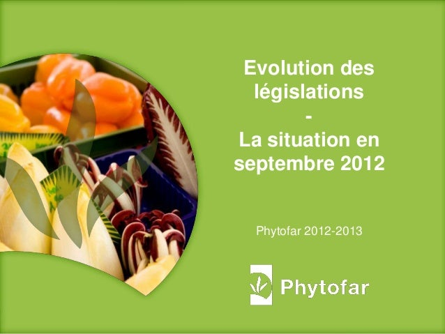 2011Evolution deslégislations-La situation enseptembre 2012Phytofar 2012-2013