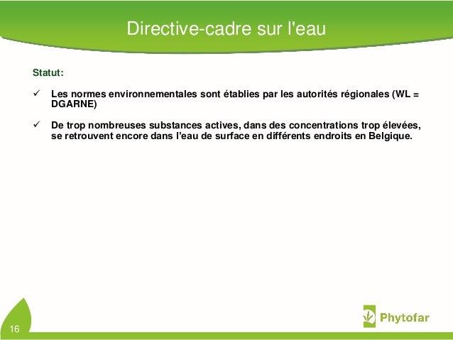 Directive-cadre sur leauStatut: Les normes environnementales sont établies par les autorités régionales (WL =DGARNE) De ...