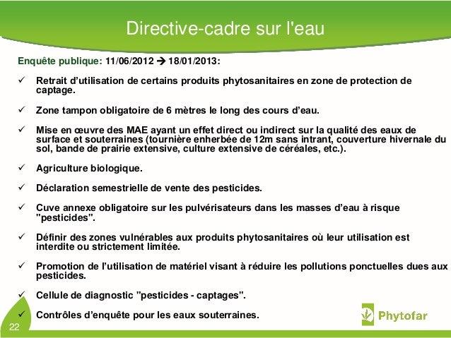 Directive-cadre sur leauEnquête publique: 11/06/2012  18/01/2013: Retrait d'utilisation de certains produits phytosanita...