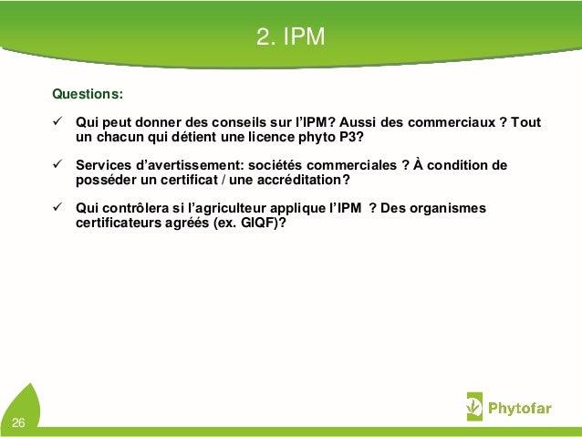 2. IPMQuestions: Qui peut donner des conseils sur l'IPM? Aussi des commerciaux ? Toutun chacun qui détient une licence ph...