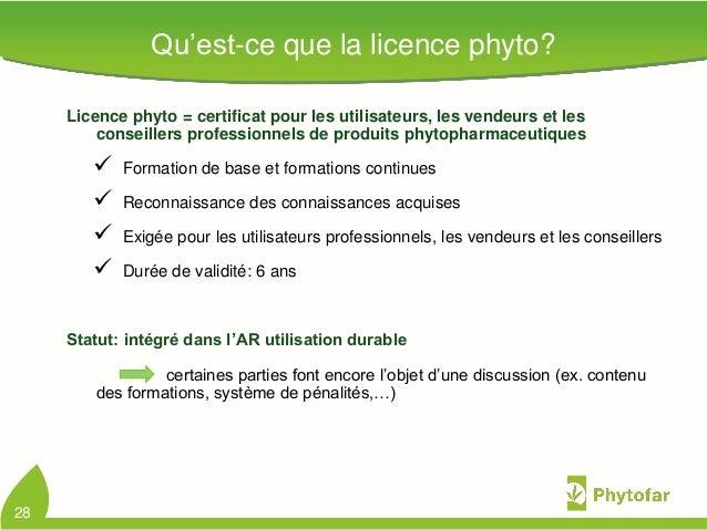 Qu'est-ce que la licence phyto?Licence phyto = certificat pour les utilisateurs, les vendeurs et lesconseillers profession...