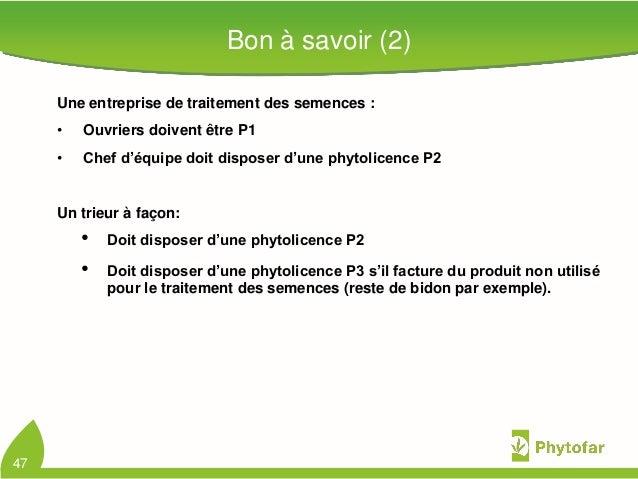 Bon à savoir (2)Une entreprise de traitement des semences :• Ouvriers doivent être P1• Chef d'équipe doit disposer d'une p...