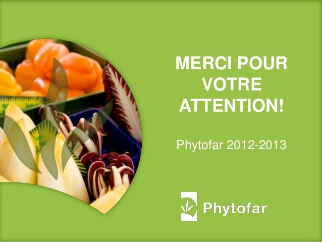 MERCI POURVOTREATTENTION!Phytofar 2012-2013