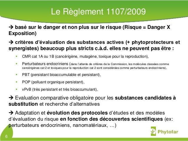 Le Règlement 1107/2009 basé sur le danger et non plus sur le risque (Risque = Danger XExposition) critères d'évaluation ...