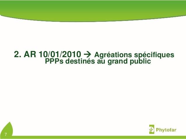 2. AR 10/01/2010  Agréations spécifiquesPPPs destinés au grand public7