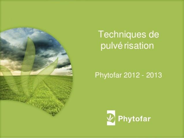 Techniques depulvérisationPhytofar 2012 - 2013
