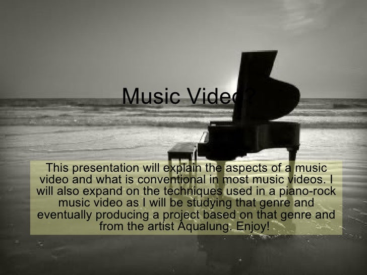 Music Video? This presentation will explain the aspects of a music video and what is conventional in most music videos. I ...