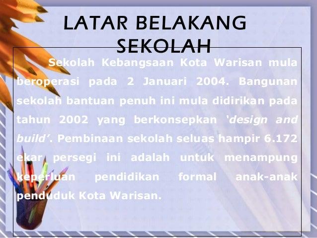 LATAR BELAKANG           SEKOLAH     Sekolah Kebangsaan Kota Warisan mulaberoperasi pada 2 Januari 2004. Bangunansekolah b...