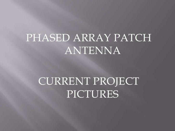 PHASED ARRAY PATCH      ANTENNA   CURRENT PROJECT      PICTURES