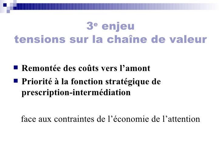 3 e  enjeu tensions sur la chaîne de valeur <ul><li>Remontée des coûts vers l'amont  </li></ul><ul><li>Priorité à la fonct...