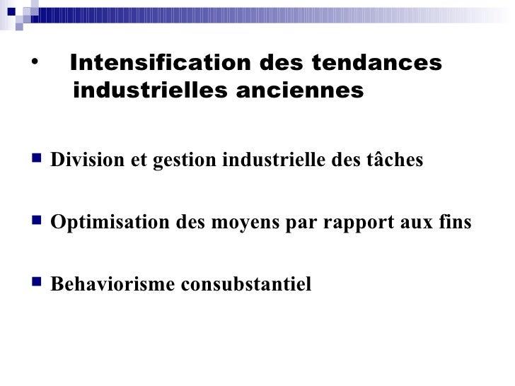 <ul><li>Intensification des tendances   industrielles anciennes </li></ul><ul><li>Division et gestion industrielle des tâc...