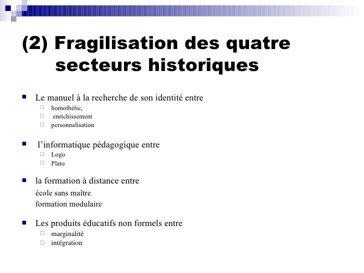 (2) Fragilisation des quatre   secteurs historiques <ul><li>Le manuel à la recherche de son identité entre  </li></ul><ul>...