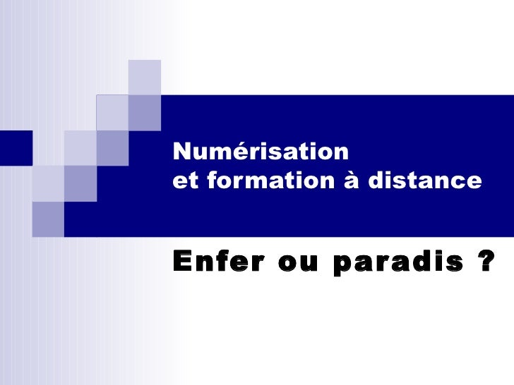 Numérisation  et formation à distance  Enfer ou paradis ?