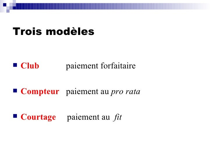 Trois modèles <ul><li>Club   paiement forfaitaire </li></ul><ul><li>Compteur   paiement au  pro rata </li></ul><ul><li>Cou...