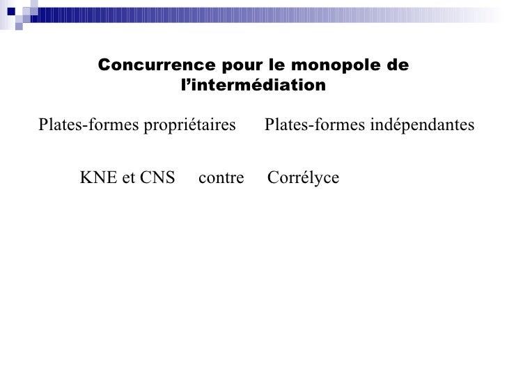 Concurrence pour le monopole de l'intermédiation <ul><li>Plates-formes propriétaires </li></ul><ul><li>KNE et CNS  contre ...