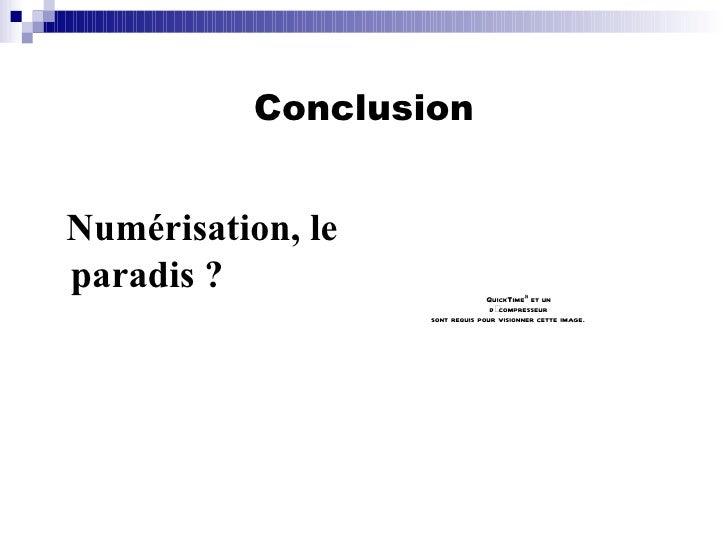 Conclusion <ul><li>Numérisation, le paradis ? </li></ul>