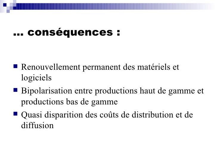 …  conséquences : <ul><li>Renouvellement permanent des matériels et logiciels </li></ul><ul><li>Bipolarisation entre produ...