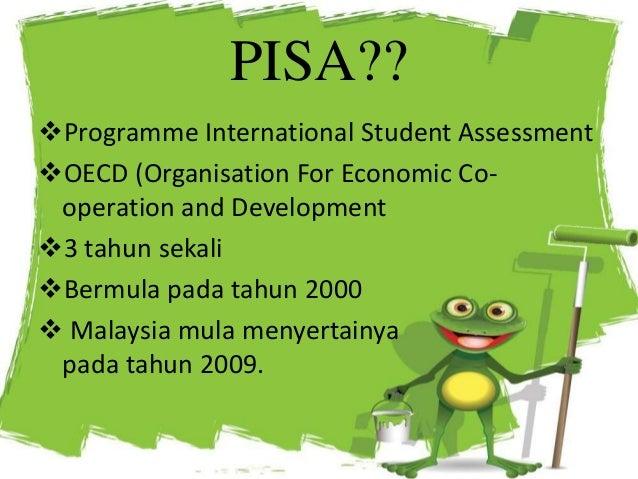 PISA?? Programme International Student Assessment OECD (Organisation For Economic Co- operation and Development 3 tahun...
