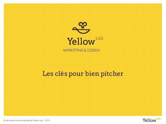 Ce document est la propriété de Yellow Lab – 2015 Les clés pour bien pitcher