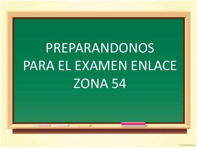 PREPARANDONOSPARA EL EXAMEN ENLACE        ZONA 54