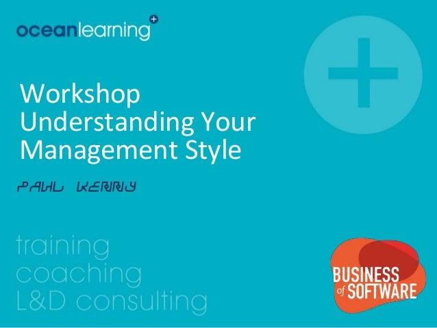 Workshop Understanding Your Management Style Paul Kenny