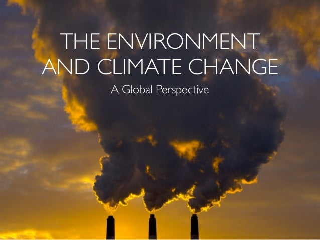 THE ENVIRONMENTAND CLIMATE CHANGE     A Global Perspective