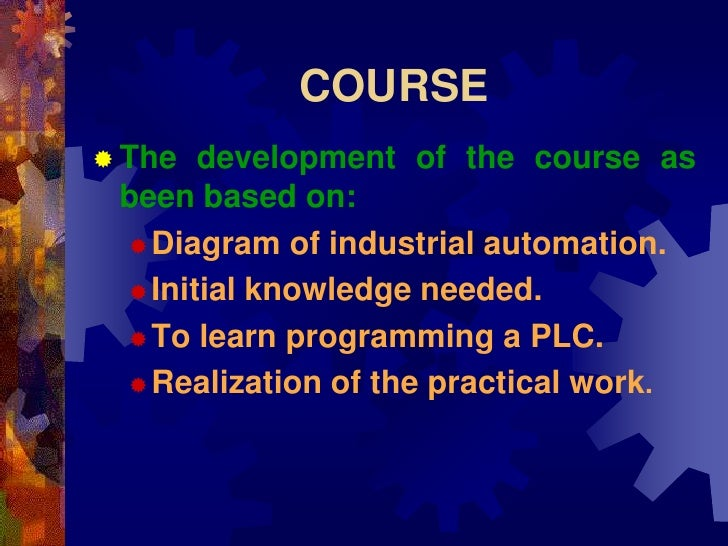COURSE  The  development of the course as  been based on:   Diagram of industrial automation.    Initial knowledge need...