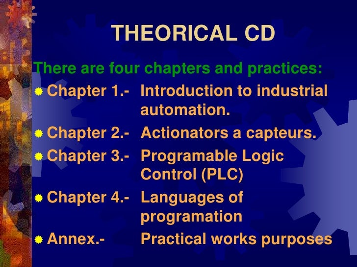 THEORICAL CD There are four chapters and practices:  Chapter 1.- Introduction to industrial               automation.  C...
