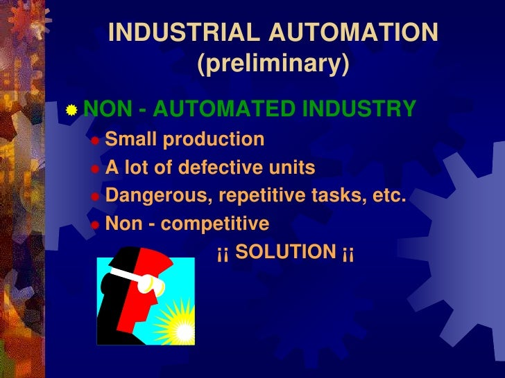 INDUSTRIAL AUTOMATION          (preliminary)  NON   - AUTOMATED INDUSTRY   Small  production   A lot of defective units...